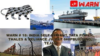 WARN # 18: INDIA SELF-RELIANT, TATA POWER, THALES & RELIANCE JV, L&T SHIPBUILDING, TEJAS MOVING TOWARDS ...