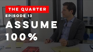 The Quarter Episode 13: Assume 100%