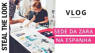 Os Bastidores da sede da Zara na Espanha | Steal The Look Vlog