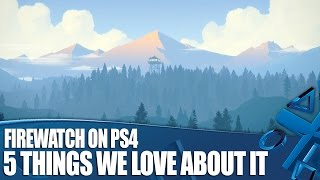 Firewatch on PS4 - 5 Things You'll Love About It