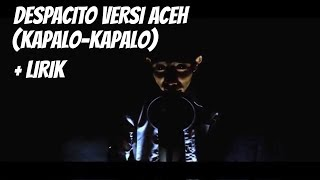 Despacito Versi Aceh (Kapalo-Kapalo)   Lirik