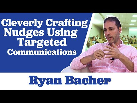Ryan Bacher on Cleverly Crafting Nudges using Targeted Communications
