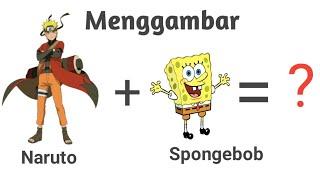 Menggambar Naruto + Spongebob , Jadi apa ya ???