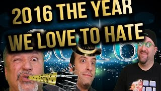 2016 THE YEAR WE LOVE to HATE