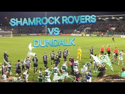 SHAMROCK ROVERS VS DUNDALK ( Fan Cam ) - WHAT A GAME