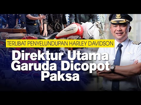 Terlibat Penyelundupan Harley Davidson, Direktur Utama Garuda Dicopot Paksa
