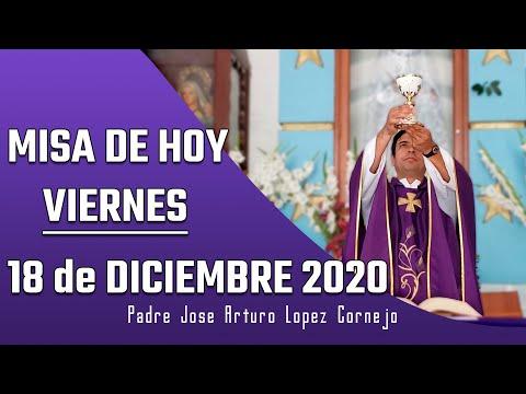 MISA DE HOY viernes 18 de diciembre 2020 - Padre Arturo Cornejo