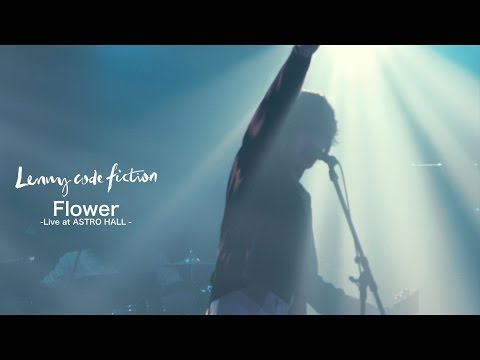 , title : 'Lenny code fiction 『Flower (『Lenny code fiction Presents Non-fiction[Oneman]』@ASTRO HALL)』'