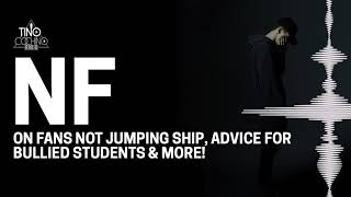 Video NF talks fans not jumping ship, advice for bullied students & more! download in MP3, 3GP, MP4, WEBM, AVI, FLV January 2017