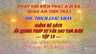 Tập 13 - Video ĐĐ.Thích Giác Nhàn giảng Ấn Quang Pháp Sư Văn Sao Tam Biên