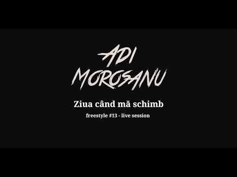 Adi Morosanu - Ziua cand ma schimb (freestyle #13 - live session)