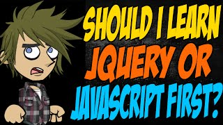 Should I Learn JQuery Or JavaScript First?
