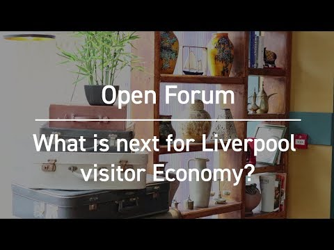 Open Forum - What Next For Liverpool's Visitor Economy