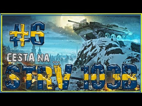 World of Tanks → CESTA na ... STRV 103B / #6 STRV 103-0 // Lekce od Newmana
