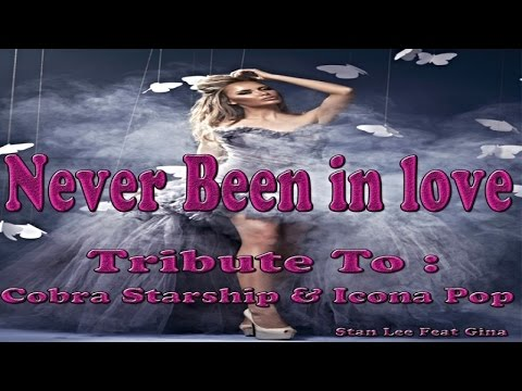 Stan Lee  Ft. Gina - Never Been In Love - Tribute To Cobra Starship, Icona Pop