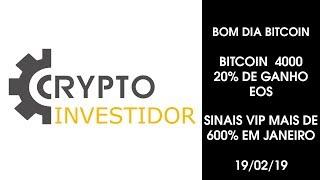 BOM DIA BITCOIN 19/02/2019 Bitcoin 4000 20% DE GANHO NA EOS, SINAIS VIP MAIS DE 600%  EM JANEIRO