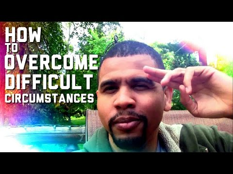 How to Overcome Difficult Circumstances