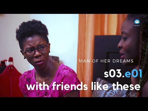 MAN OF HER DREAMS: S03E01– With Friends Like These