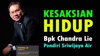 Video Kesaksian Hidup Bpk Chandra Lie Pendiri Sriwijaya Air MP3, 3GP, MP4, WEBM, AVI, FLV Januari 2019