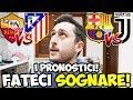 FATECI SOGNARE!! BARCELLONA-JUVENTUS | ROMA-ATLETICO MADRID [I PRONOSTICI]