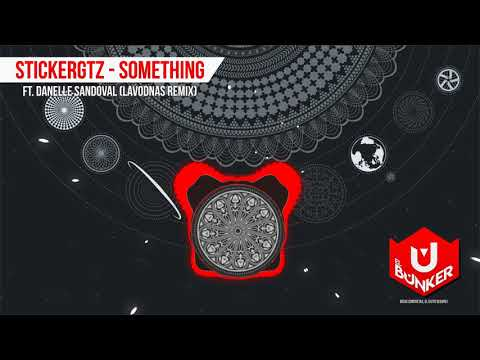 StickerGtz - Something Ft. Danelle Sandoval (LavodnasRemix)