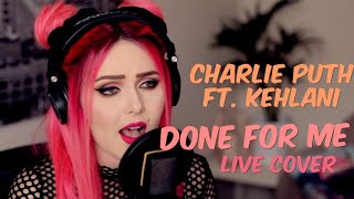 Video Charlie Puth Feat. Kehlani - Done For Me (Live cover) MP3, 3GP, MP4, WEBM, AVI, FLV April 2018