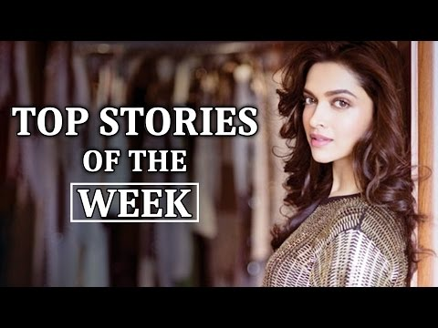 Deepika Padukone - Top Stories Of The Week