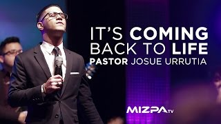 Its Coming Back To Life- Pastor Josue Urrutia