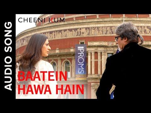 Batein Hawa Hain   Full AudioSong   Cheeni Kum   Amitabh Bachchan & Tabu