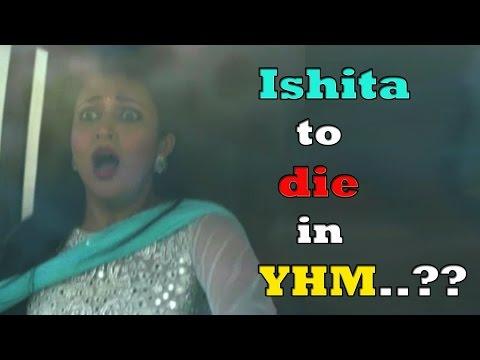 Ishita to die in YHM..??