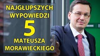 5 najgłupszych wypowiedzi Mateusza Morawieckiego.