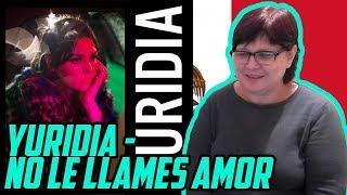 MAMÁ RUSA REACCIONA a YURIDIA - NO LE LLAMES AMOR   REACCIÓN A LA MÚSICA MEXICANA