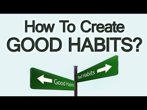 How To Create Good Habits| 3 Tips To Self-Improvement Through Habit Change