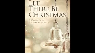 LET THERE BE CHRISTMAS - A Cantata by Joseph M. Martin