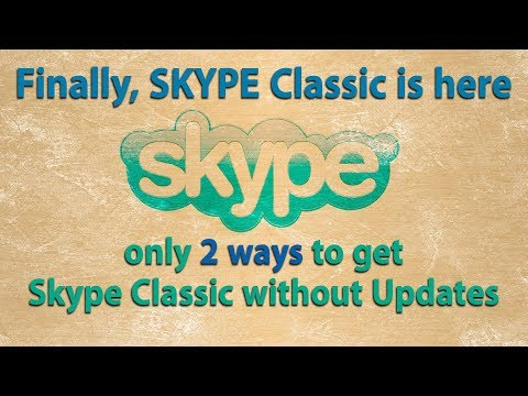 2 ways to get Skype classic v 7.41 without forcing update - works in all windows versions