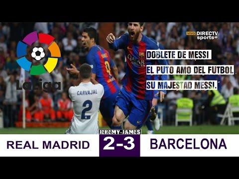 real madrid 2 vs 3 barcelona directv doblete de messi 23/04/17