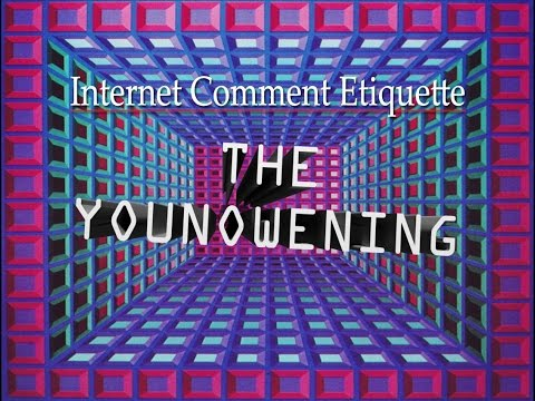 "Internet Comment Etiquette: ""The YouNowening"""