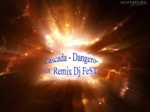 Cascada - Dangerous ( Remix Dj FeST ).wmv (видео)
