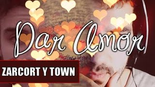 DAR AMOR  ZARCORT Y TOWN