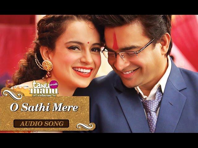 o sathi mere full audio song tanu weds manu returns