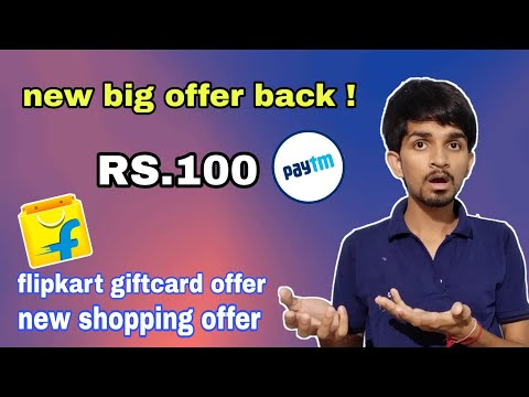 paytm cash RS.100 new offer for all ! new shopping offer 25% cashback , flipkart giftcard