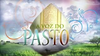 Voz do Pastor - Ascensão do Senhor - Domingo 28/05/2017