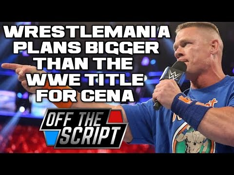 John Cena's Wrestlemania 34 Match BIGGER Than The WWE Title? | Off The Script 202 Part 1