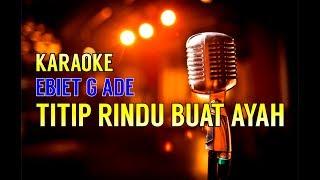 Video Titip Rindu Buat Ayah - Ebiet G Ade  (Versi Karaoke) MP3, 3GP, MP4, WEBM, AVI, FLV Januari 2019