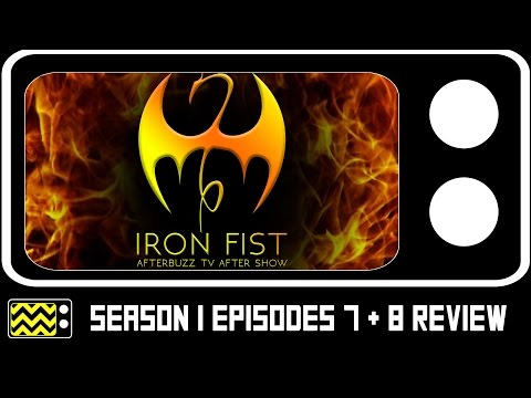Iron Fist Season 1 Episodes 7 & 8 Review & After Show | AfterBuzz TV