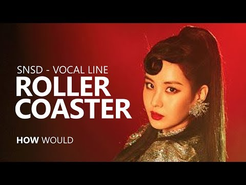 HOW WOULD SNSD - VOCAL LINE Sing 'ROLLER COASTER' By CHUNGHA | Line Distribution