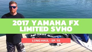 9. 2017 Yamaha FX Limited SVHO WaveRunner Review – Long Haul Ep. 10
