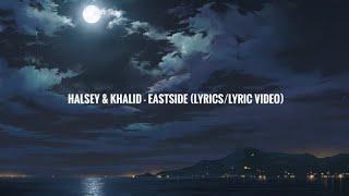 Video Halsey & Khalid - Eastside Prod. Benny Blanco (Lyrics/Lyric Video) MP3, 3GP, MP4, WEBM, AVI, FLV September 2019