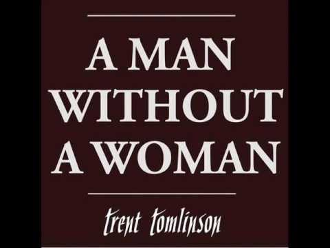 Trent Tomlinson - A Man Without A Woman