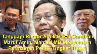 Video Tanggapi Rumor Ahok Bakal Gantikan Maruf Amin, Mahfud MD: Permainan Politik Tingkat Tinggi MP3, 3GP, MP4, WEBM, AVI, FLV Februari 2019
